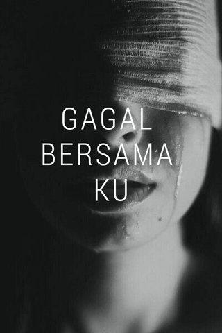 GAGAL BERSAMA KU