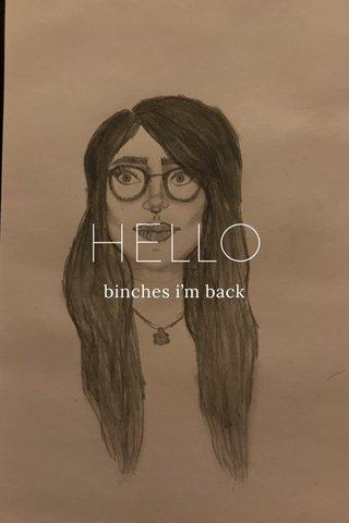HELLO binches i'm back