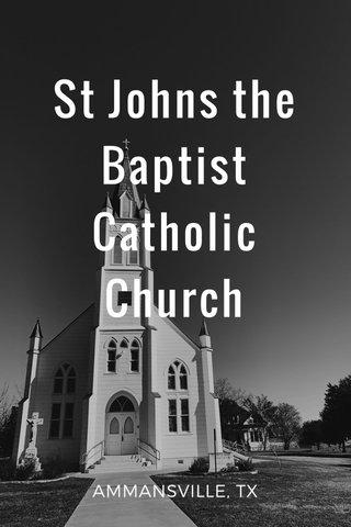 St Johns the Baptist Catholic Church AMMANSVILLE, TX