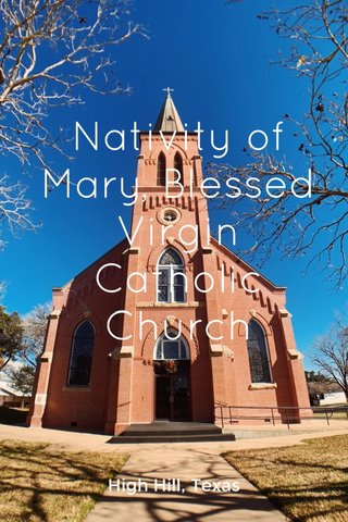 Nativity of Mary, Blessed Virgin Catholic Church High Hill, Texas