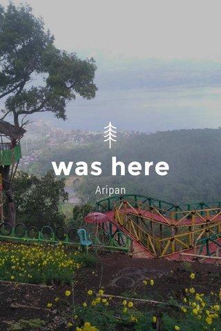 was here Aripan