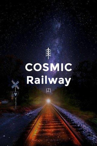 COSMIC Railway |Z|