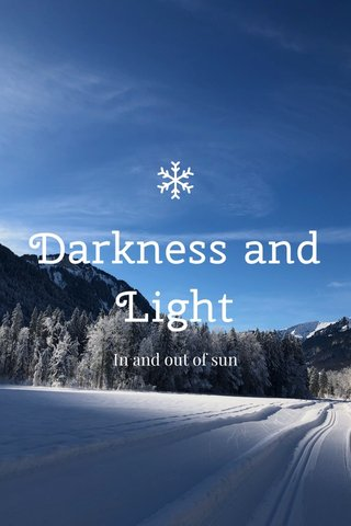 Darkness and Light In and out of sun