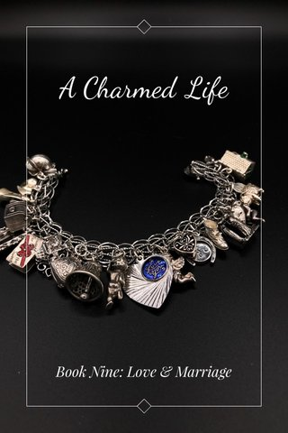 A Charmed Life Book Nine: Love & Marriage
