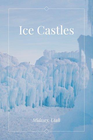 Ice Castles Midway, Utah