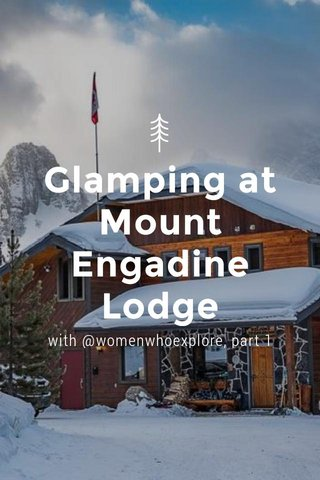 Glamping at Mount Engadine Lodge with @womenwhoexplore, part 1