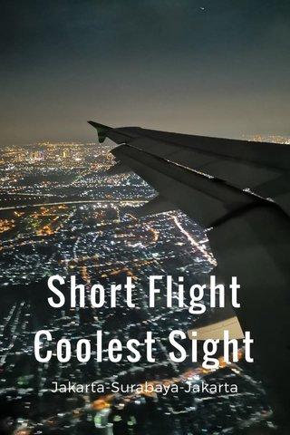 Short Flight Coolest Sight Jakarta-Surabaya-Jakarta
