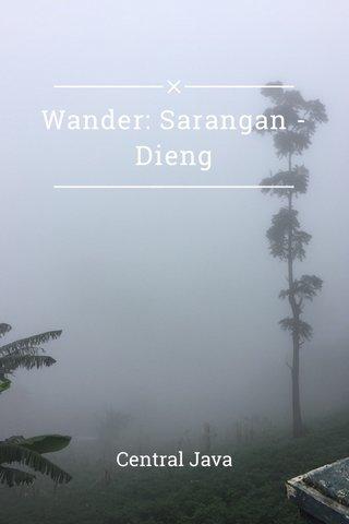 Wander: Sarangan - Dieng Central Java