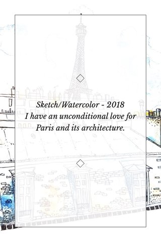 Sketch/Watercolor - 2018 I have an unconditional love for Paris and its architecture.