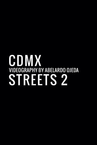 CDMX STREETS 2 VIDEOGRAPHY BY ABELARDO OJEDA