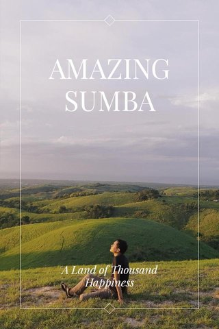 AMAZING SUMBA A Land of Thousand Happiness
