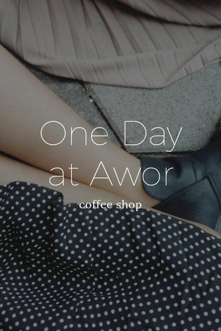 One Day at Awor coffee shop
