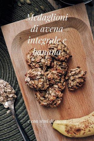 Medaglioni di avena integrale e banana e con semi di zucca