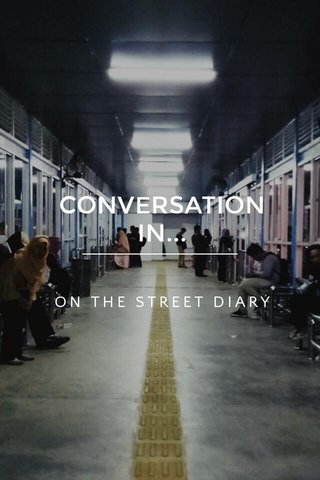 CONVERSATION IN... ON THE STREET DIARY
