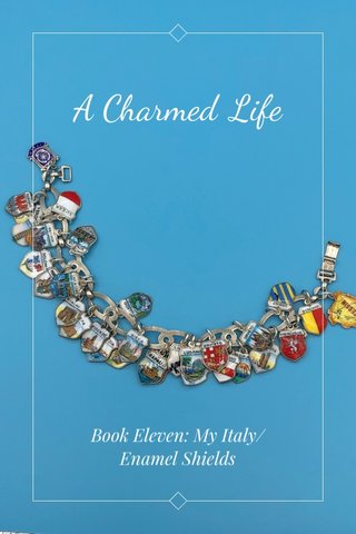 A Charmed Life Book Eleven: My Italy/ Enamel Shields