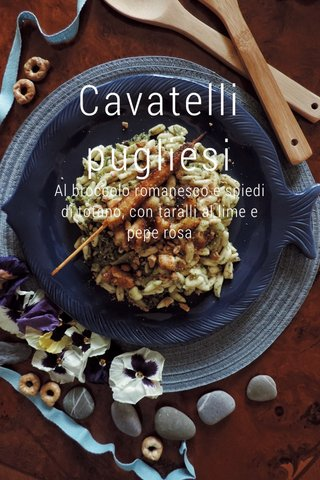 Cavatelli pugliesi Al broccolo romanesco e spiedi di totano, con taralli al lime e pepe rosa