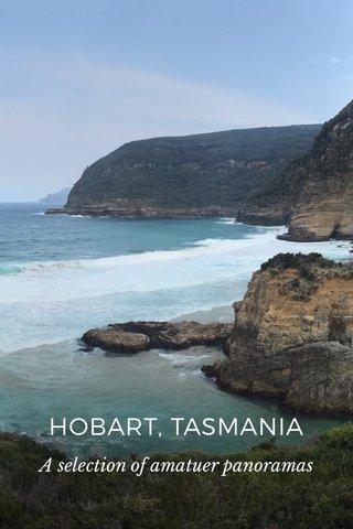 HOBART, TASMANIA A selection of amatuer panoramas