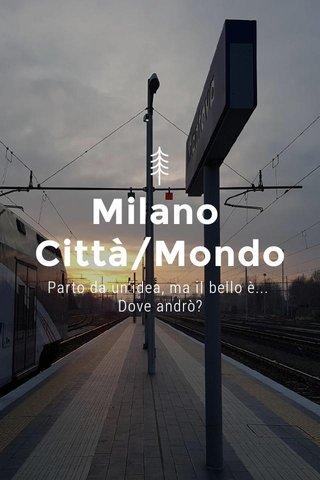 Milano Città/Mondo Parto da un'idea, ma il bello è... Dove andrò?
