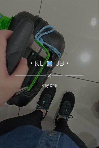 • KL 🚍 JB • day one