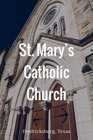 St. Mary's Catholic Church Fredricksburg, Texas