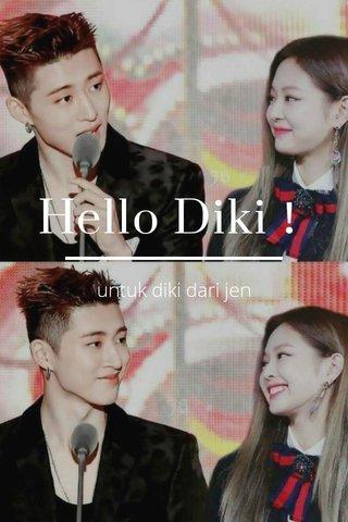 Hello Diki! untuk diki dari jen