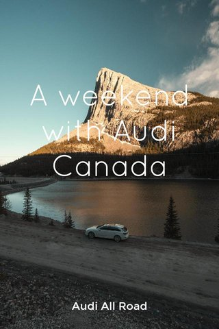 A weekend with Audi Canada Audi All Road