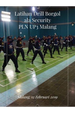 Latihan Drill Borgol ala Security PLN UP3 Malang Malang, 12 Februari 2019