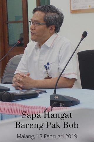 Sapa Hangat Bareng Pak Bob Malang, 13 Februari 2019