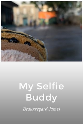 My Selfie Buddy Beauxregard James