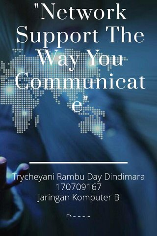 """Network Support The Way You Communicate"" Trycheyani Rambu Day Dindimara 170709167 Jaringan Komputer B Dosen Yohanes Sigit Purnomo Wuryo Putro, S.T., M.Kom."