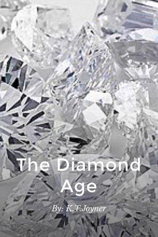 The Diamond Age By: K.T.Joyner