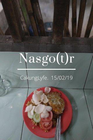 Nasgo(t)r CakungLyfe. 15/02/19