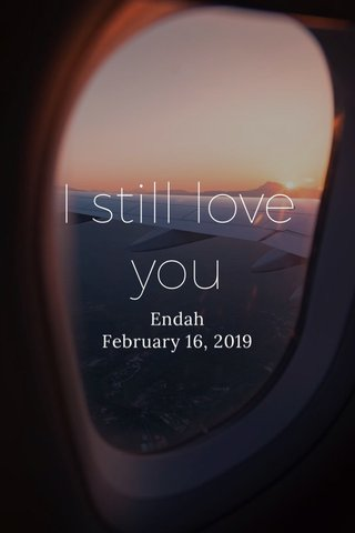 I still love you Endah February 16, 2019