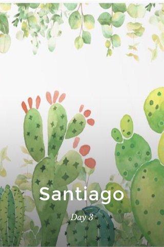 Santiago Day 3