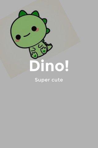Dino! Super cute