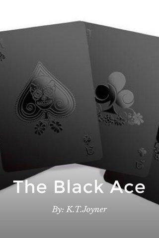 The Black Ace By: K.T.Joyner