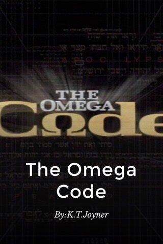 The Omega Code By:K.T.Joyner