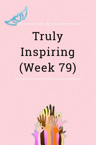 Truly Inspiring (Week 79)