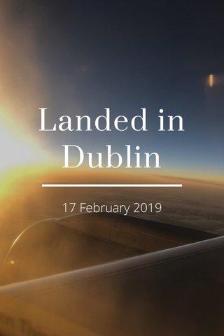 Landed in Dublin 17 February 2019