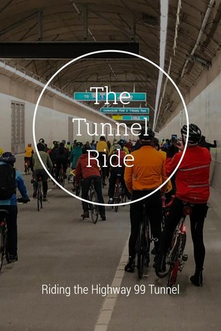 The Tunnel Ride Riding the Highway 99 Tunnel