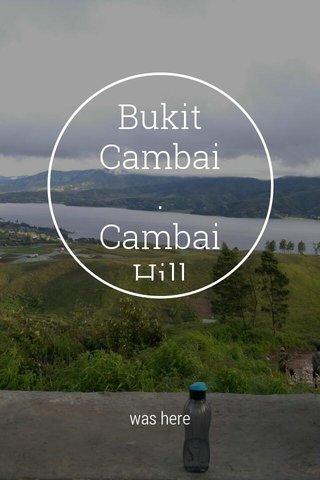 Bukit Cambai . Cambai Hill was here