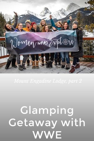 Glamping Getaway with WWE Mount Engadine Lodge, part 2