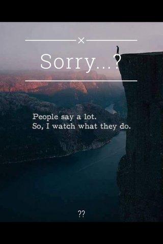 Sorry...? ??