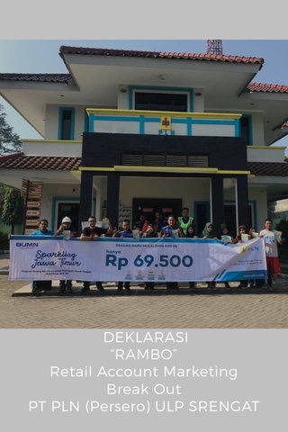 "DEKLARASI ""RAMBO"" Retail Account Marketing Break Out PT PLN (Persero) ULP SRENGAT"