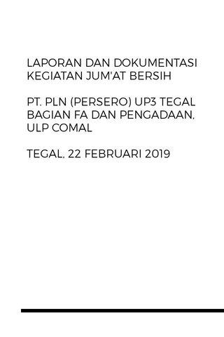 LAPORAN DAN DOKUMENTASI KEGIATAN JUM'AT BERSIH PT. PLN (PERSERO) UP3 TEGAL BAGIAN FA DAN PENGADAAN, ULP COMAL TEGAL, 22 FEBRUARI 2019