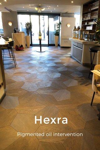 Hexra Pigmented oil intervention