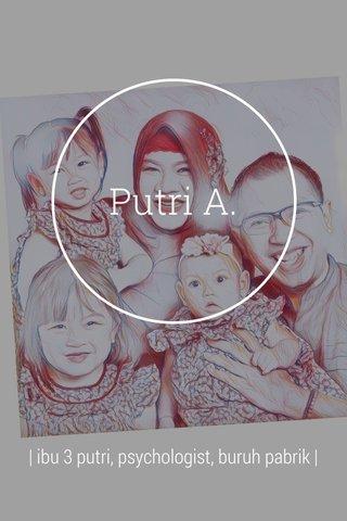 Putri A. | ibu 3 putri, psychologist, buruh pabrik |