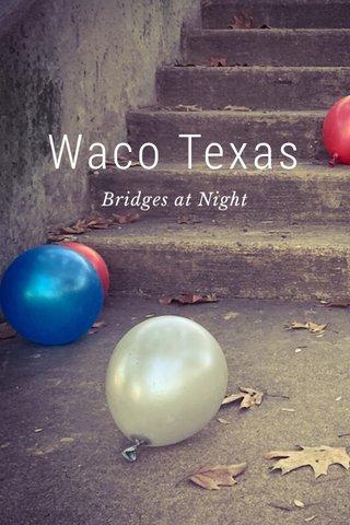 Waco Texas Bridges at Night