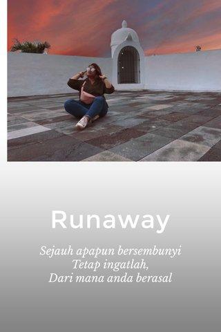 Runaway Sejauh apapun bersembunyi Tetap ingatlah, Dari mana anda berasal