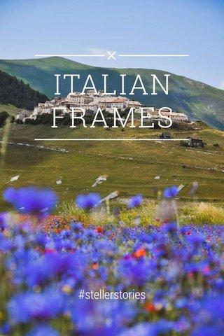 ITALIAN FRAMES #stellerstories